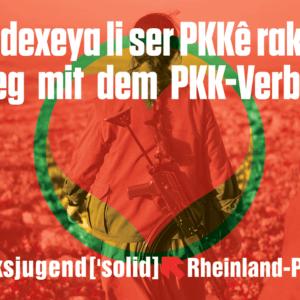 Qedexeya li ser PKKê rakin! Weg mit dem PKK-Verbot! Linksjugend ['solid] Rheinland-Pfalz